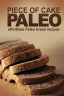 Piece of Cake Paleo   Effortless Paleo Bread Recipes