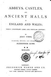 Abbeys, castles and ancient balls of England and Wales, their legendary lore, and popular history. Re-ed. by A. Gunn: Volume 2