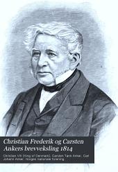 Christian Frederik og Carsten Ankers brevveksling 1814: samt uddrag af deres breve fra 1801-13 og fra 1815-17