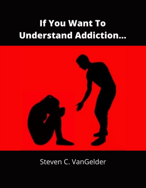 If You Want To Understand Addiction