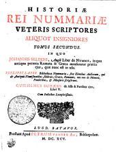 HISTORIAE REI NUMMARIAE VETERIS SCRIPTORES ALIQUOT INSIGNIORES.: TOMUS SECUNDUS, Volume 2