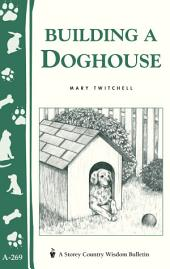 Building a Doghouse: (Storey's Country Wisdom Bulletins A-269)