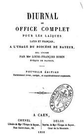 Diurnal ou Office complet pour les laïques latin et français, à l'usage du Diocèse de Bayeux,...