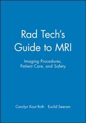 Rad Tech's Guide to MRI: Imaging Procedures, Patient Care, and Safety