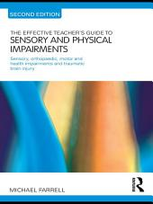 The Effective Teacher's Guide to Sensory and Physical Impairments: Sensory, Orthopaedic, Motor and Health Impairments, and Traumatic Brain Injury, Edition 2