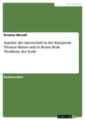 Aspekte der Autorschaft in der Kurzprosa Thomas Manns und in Benns Rede 'Probleme der Lyrik'