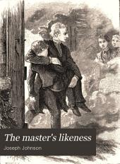 The Master's Likeness: A School Story for Boys