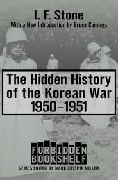 The Hidden History of the Korean War: 1950–1951