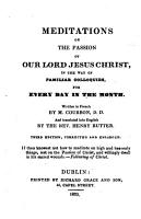 Meditations on the passion of Our Lord Jesus Christ     Translated into English by the Rev  Henry Rutter  Third edition  corrected and enlarged PDF
