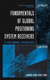 Fundamentals of Global Positioning System Receivers: A Software Approach, Edition 2