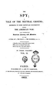 The Spy  a Tale of the Neutral Ground  Referring to Some Particular Occurrences During the American War  Also Pourtraying American Scenery and Manners  By the Author of  The Pilot    The Pioneers   Etc  Etc      In Three Volumes  1   3   PDF