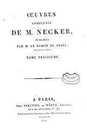 Œuvres complètes de M. Necker: Volume13