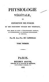Physiologie végétale: ou Exposition des forces et des fonctions vitales des végétaux ...