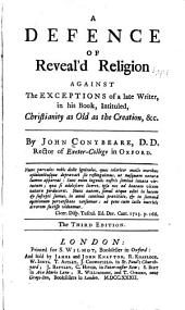 """A defence of reveal'd religion against the exceptions of a late writer, in his book, intituled. """"Christianity as old as the creation, &c."""""""