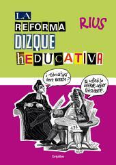 La reforma dizque heducativa (Biblioteca Rius)
