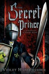 The Secret Prince: A Knightley Academy Book, Book 2
