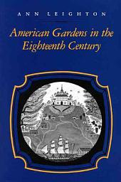 "American Gardens in the Eighteenth Century: ""for Use Or for Delight"""