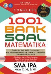 Complete 1001 Bank Soal Matematika SMA IPA Kelas X,XI,&XII: Top Update Bank Soal & Pembahasan: UN SMA, SBMPTN, UM UGM, SIMAK UI, UM Mandiri, UAS, Prediksi Tim Tentor