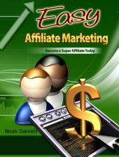 Easy Affiliate Marketing: Become a Super Affiliate Today