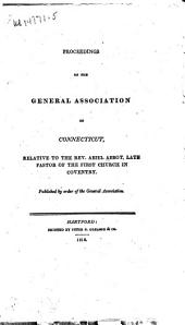 Proceedings of the General Association of Connecticut: Relative to the Rev. Abiel Abbot, Late Pastor of the First Church in Coventry