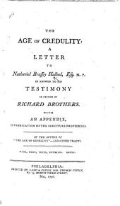 """The Age of Credulity: a Letter to N. B. H. ... in Answer to His Testimony in Favour of R. Brothers, with an Appendix, in Vindication of the Scripture Prophecies. By the Author of """"The Age of Infidelity"""" and Other Tracts [i.e. Thomas Williams]."""