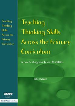 Teaching Thinking Skills Across the Primary Curriculum PDF