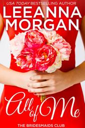 All Of Me (The Bridesmaids Club, Book 1)