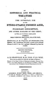 An Historical and Practical Treatise on the Internal Use of the Hydro-cyanic (prussic) Acid: In Pulmonary Consumption, and Other Diseases of the Chest; as Well as in Several Complaints Attended by Great Nervous Irritation, Or Acute Pain ...