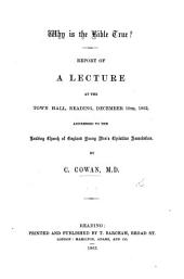 Why is the Bible True? Report of a lecture ... addressed to the Reading Church of England Young Men's Christian Association