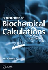Fundamentals of Biochemical Calculations, Second Edition: Edition 2