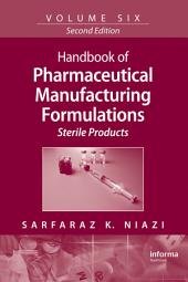 Handbook of Pharmaceutical Manufacturing Formulations: Sterile Products, Edition 2