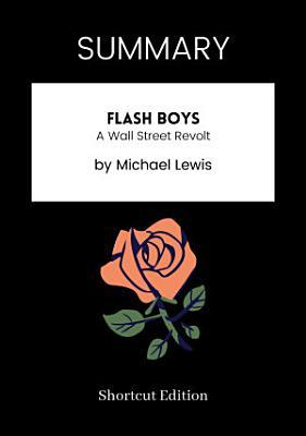 SUMMARY   Flash Boys  A Wall Street Revolt By Michael Lewis