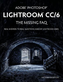 Adobe Photoshop Lightroom CC 6   The Missing FAQ   Real Answers To Real Questions Asked By Lightroom Users