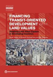 Financing Transit-Oriented Development with Land Values: Adapting Land Value Capture in Developing Countries