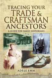 Tracing Your Trade & Craftsman Ancestors: A Guide for Family Historians