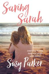 Saving Sarah: Learning to live, love and laugh with ADHD