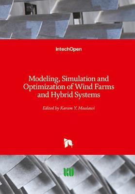 Modeling, Simulation and Optimization of Wind Farms and Hybrid Systems