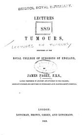 Lectures on tumours: delivered at the Royal College of Surgeons of England