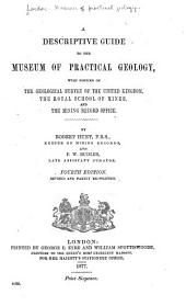 A Descriptive Guide to the Museum of Practical Geology: With Notices of the Geological Survey of the United Kingdom, the Royal School of Mines, and the Mining Record Office