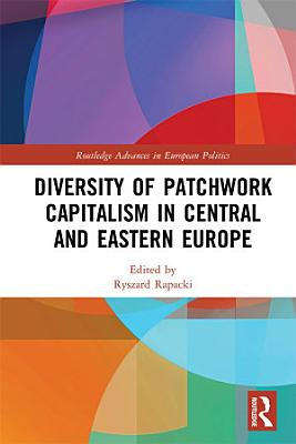 Diversity of Patchwork Capitalism in Central and Eastern Europe PDF