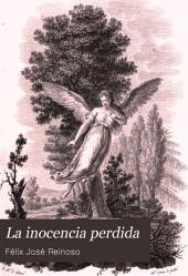 La inocencia perdida: Poema en dos cantos premiado en competencia por una Academia de letras humanas de Sevilla en junta pública de 8 de diciembre de 1799