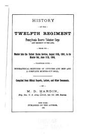 History of the Twelfth Regiment: Pennsylvania Reserve Volunteer Corps (41st Regiment of the Line), from Its Muster Into the United States Service, August 10th, 1861, to Its Muster Out, June 11th, 1864, Together with Biographical Sketches of Officers and Men and a Complete Muster-out Roll