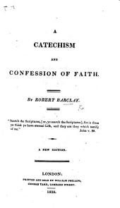 A catechism and confession of faith ... To which is added, an expostulation with, and appeal to all other professors. By R. B. a servant of the Church of Christ. The second edition, corrected. The preface signed: Robert Barclay