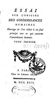 Essai sur l'origine des connoissances humaines: ouvrage où l'on réduit à un seul principe tout ce qui concerne l'entendement humain