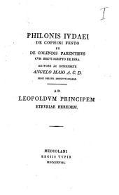 Philonis Iudaei De Cophini festo et de colendis parentibus cum brevi scripto de Iona. Editore ac interprete Angelo Maio A. C. D. ...