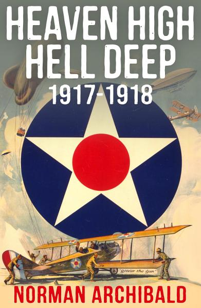 Heaven High Hell Deep 1917 -1918