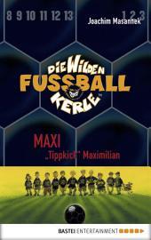 """Die Wilden Fußballkerle - Band 7: Maxi """"Tippkick"""" Maximilian"""
