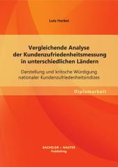 Vergleichende Analyse der Kundenzufriedenheitsmessung in unterschiedlichen Ländern: Darstellung und kritische Würdigung nationaler Kundenzufriedenheitsindizes