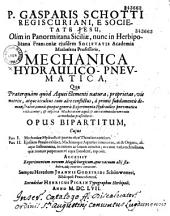 P. Gasparis Schotti,... Mechanica hydraulico-pneumatica