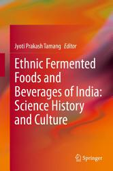Ethnic Fermented Foods and Beverages of India  Science History and Culture PDF